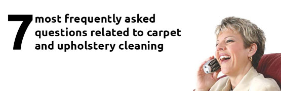 7 most frequently as questions relating to carpet and upholstery cleaning